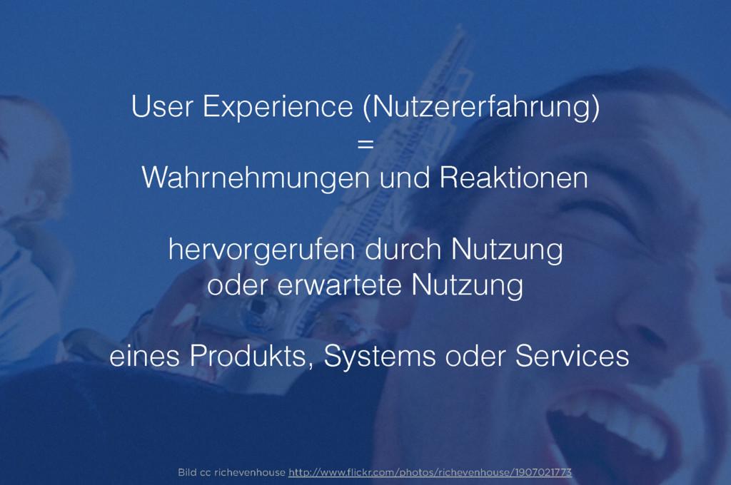 User Experience (Nutzererfahrung) = Wahrnehmung...