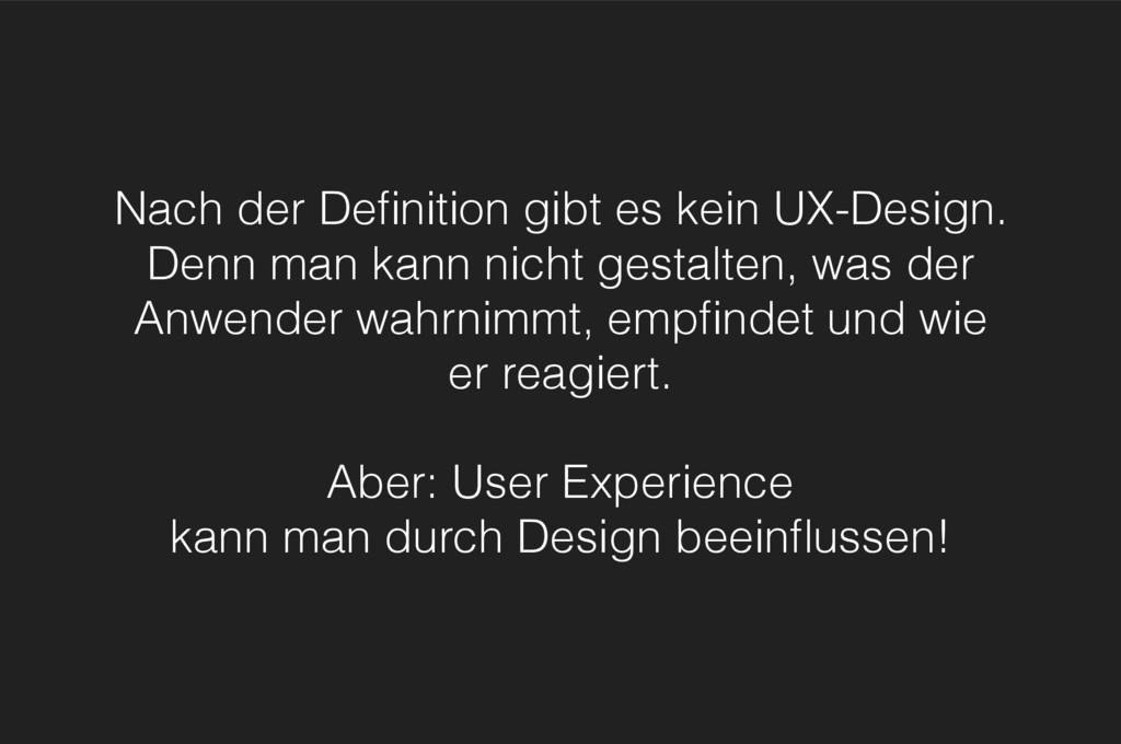 Nach der Definition gibt es kein UX-Design. Den...