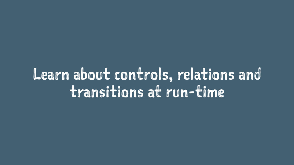 Learn about controls, relations and transitions...