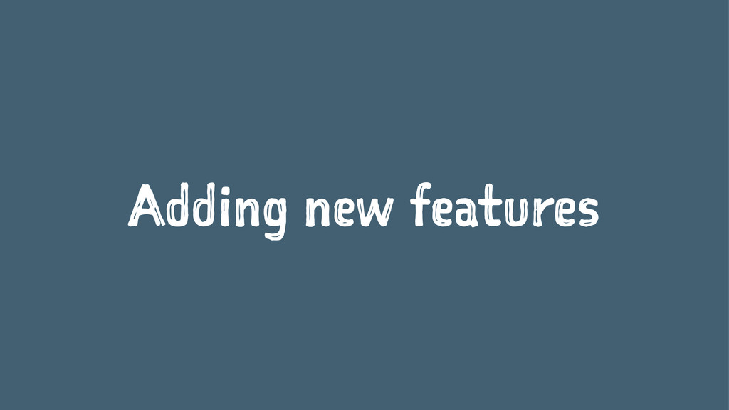 Adding new features