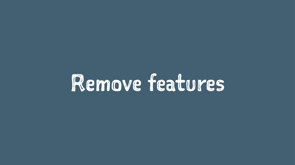 Remove features