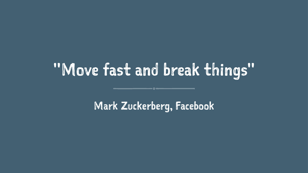 """Move fast and break things"" Mark Zuckerberg, F..."