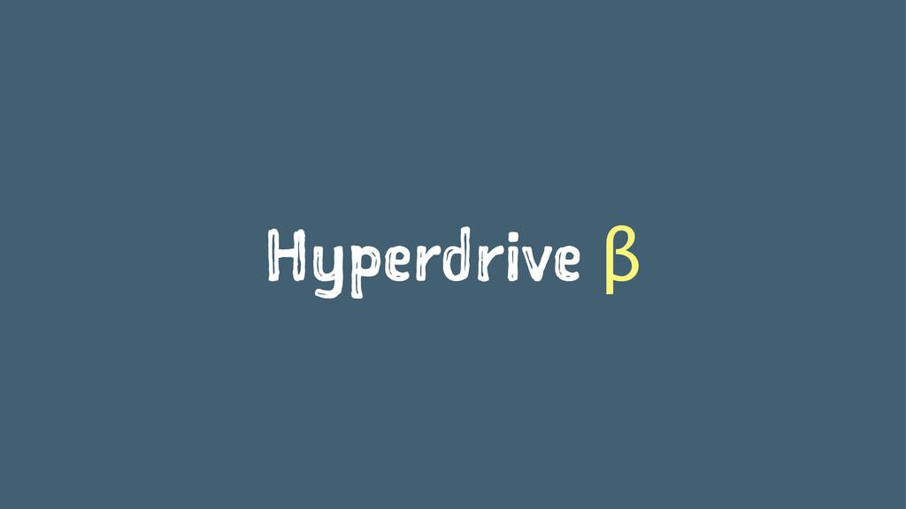 Hyperdrive β