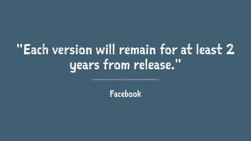 """Each version will remain for at least 2 years ..."