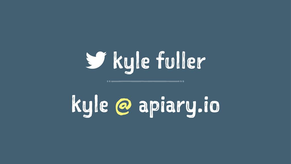 kyle fuller kyle @ apiary.io