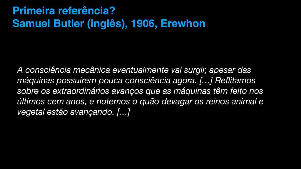 Primeira referência? Samuel Butler (inglês), 19...
