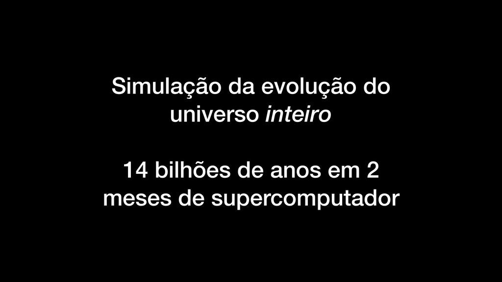 Simulação da evolução do universo inteiro 14 bi...
