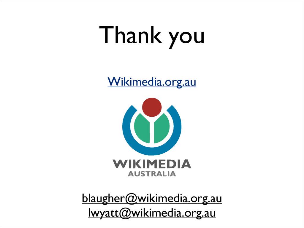 Thank you Wikimedia.org.au blaugher@wikimedia.o...