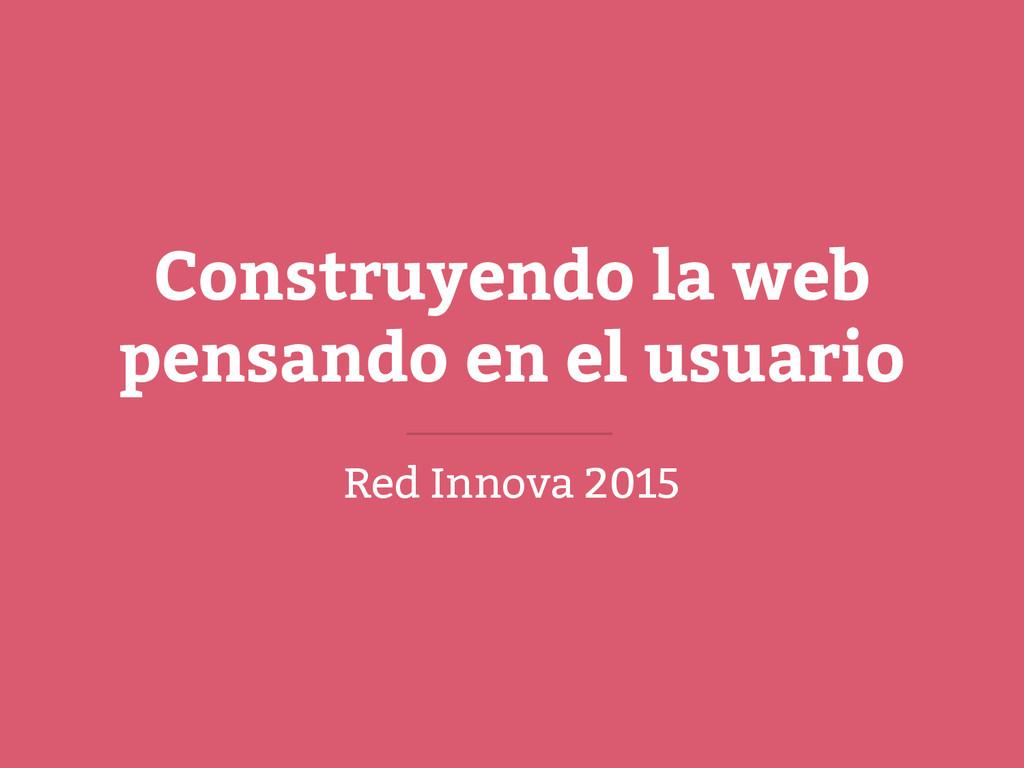 Construyendo la web pensando en el usuario Red ...