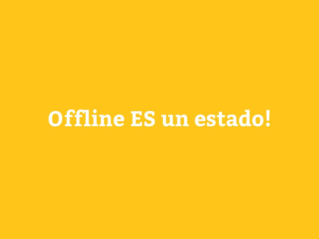 Offline ES un estado!