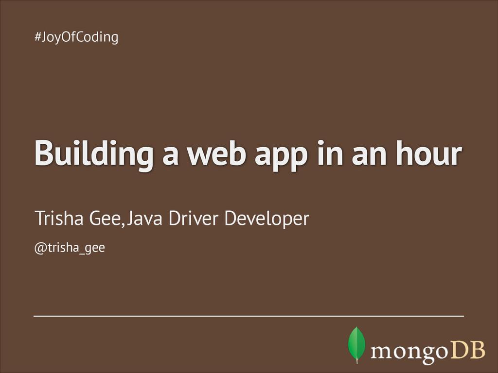 Trisha Gee, Java Driver Developer #JoyOfCoding ...