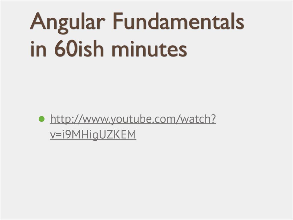 Angular Fundamentals in 60ish minutes • http://...