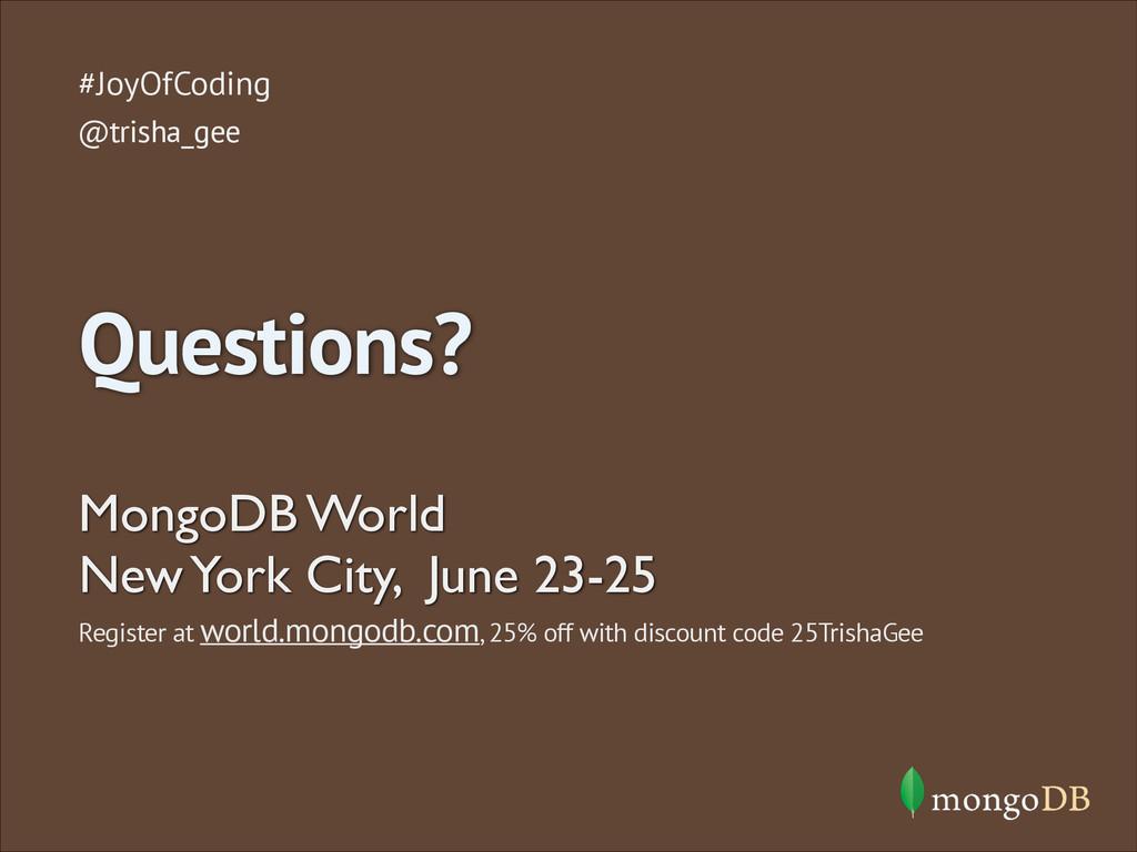 Questions? #JoyOfCoding @trisha_gee MongoDB Wor...