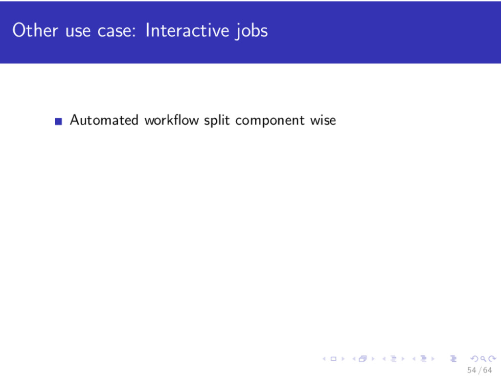 Other use case: Interactive jobs Automated work...