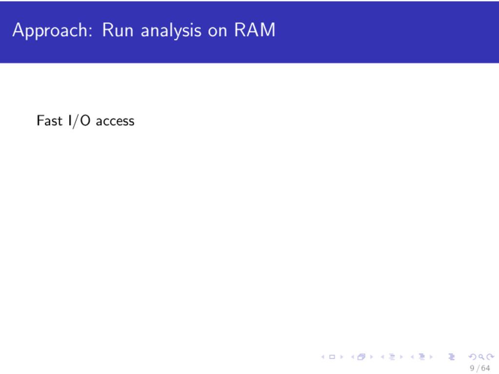 Approach: Run analysis on RAM Fast I/O access 9...