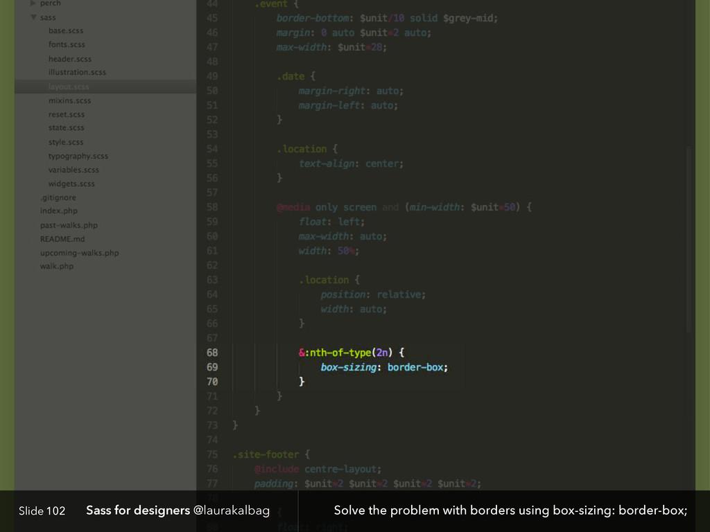 Slide Sass for designers @laurakalbag 102 Solve...
