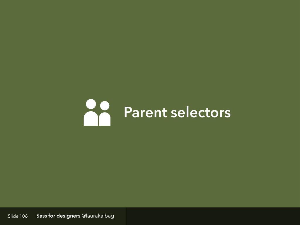 Parent selectors Slide Sass for designers @laur...