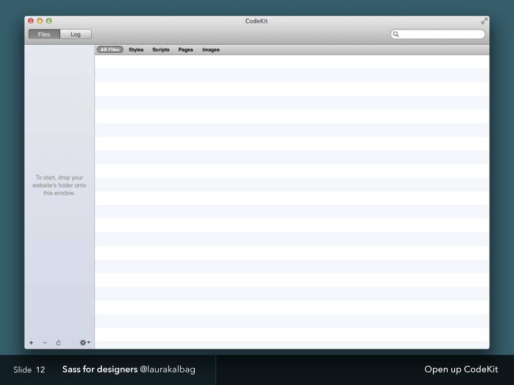 Slide Sass for designers @laurakalbag 12 Open u...