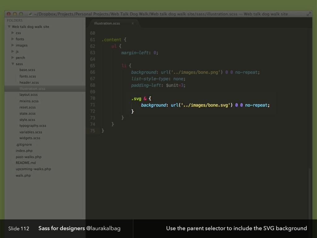 Slide Sass for designers @laurakalbag 112 Use t...