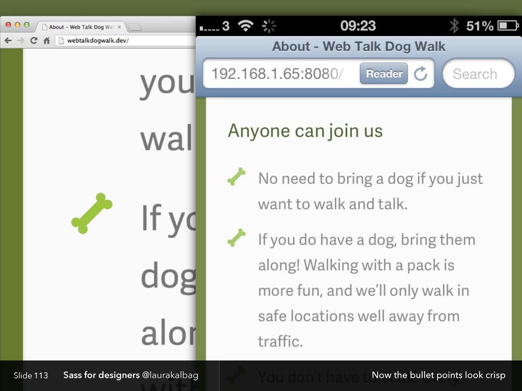 Slide Sass for designers @laurakalbag 113 Now t...