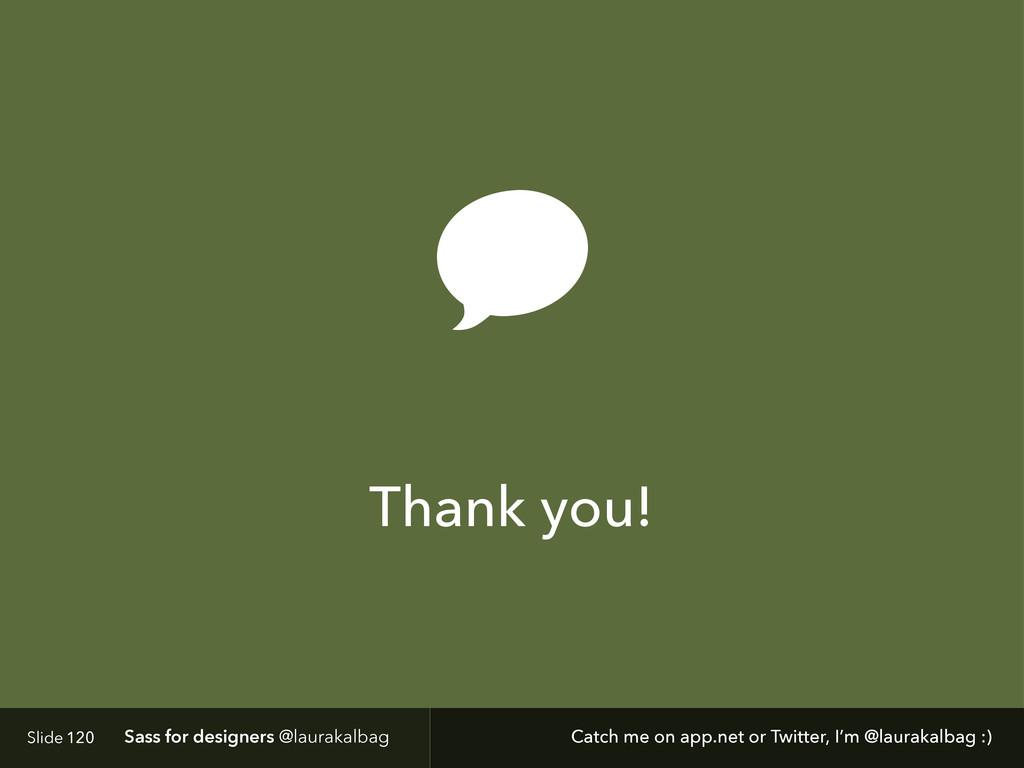 Slide Sass for designers @laurakalbag 120 Thank...