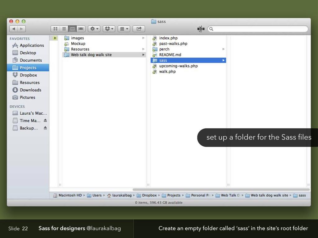Slide Sass for designers @laurakalbag 22 Create...