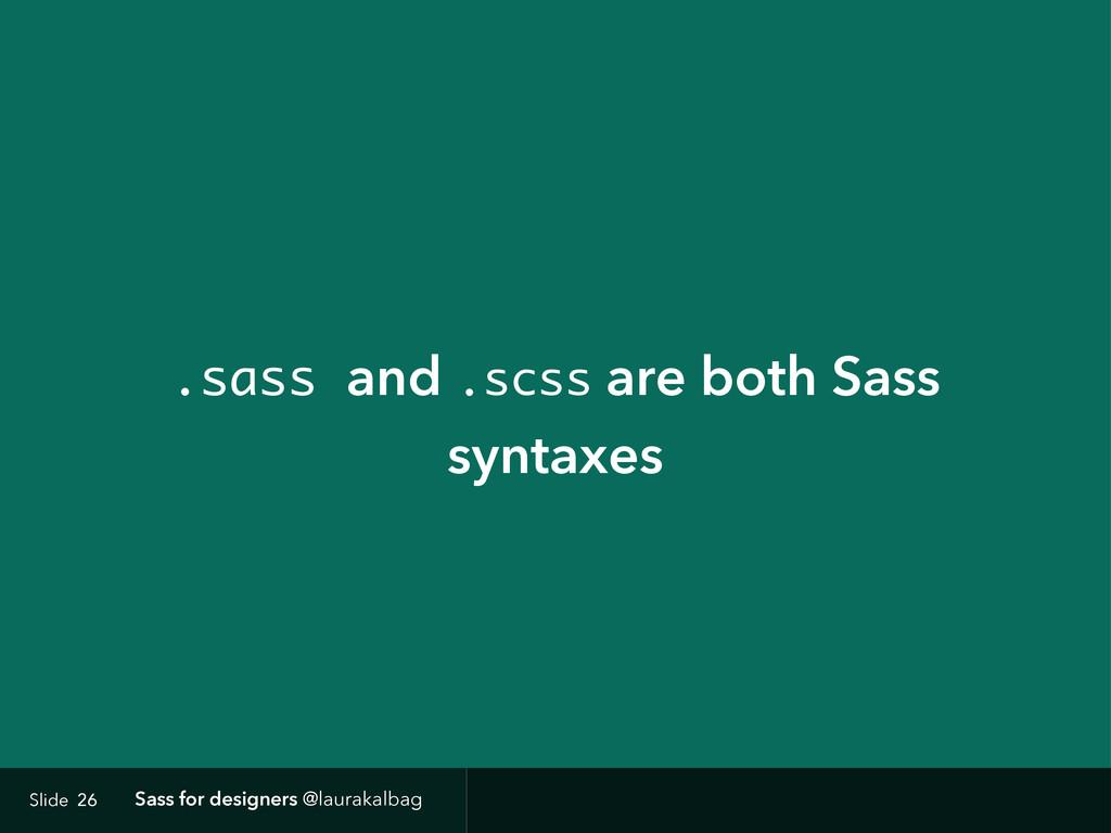 Slide Sass for designers @laurakalbag .sass and...