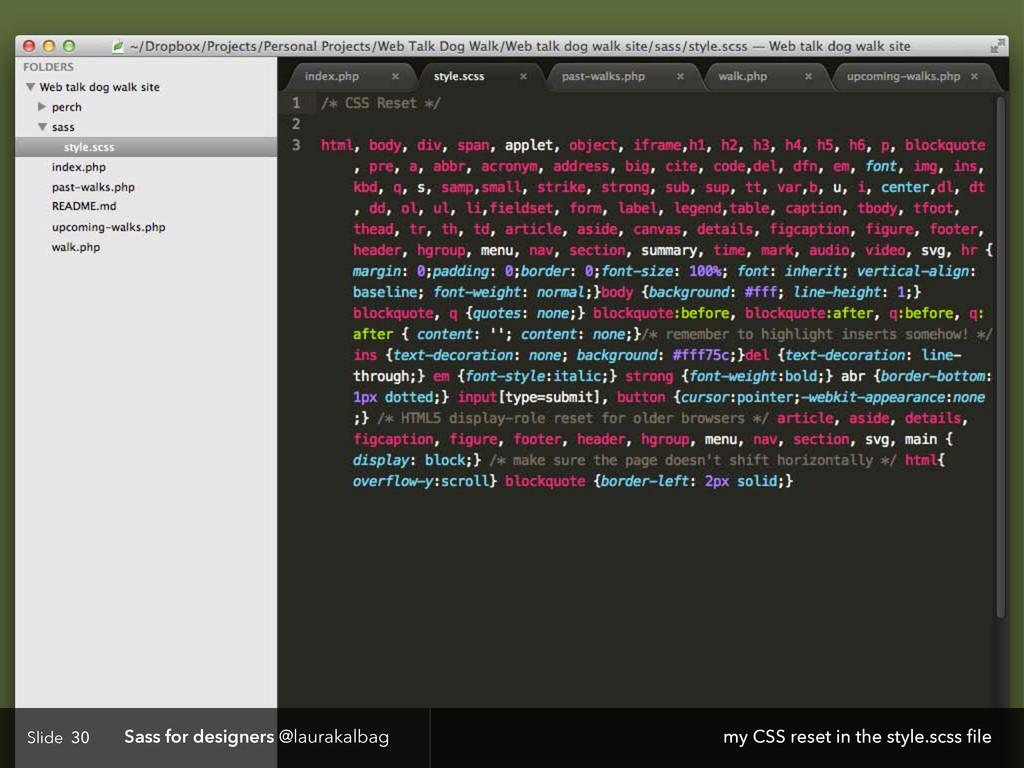 Slide Sass for designers @laurakalbag 30 my CSS...