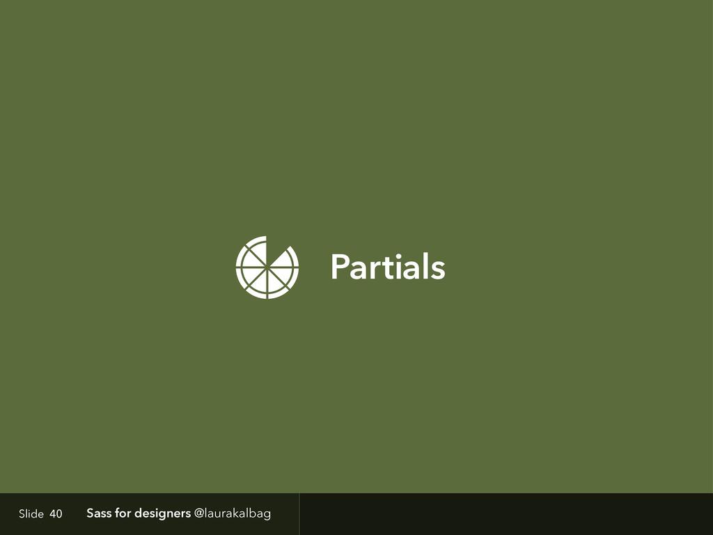 Slide Sass for designers @laurakalbag Partials ...
