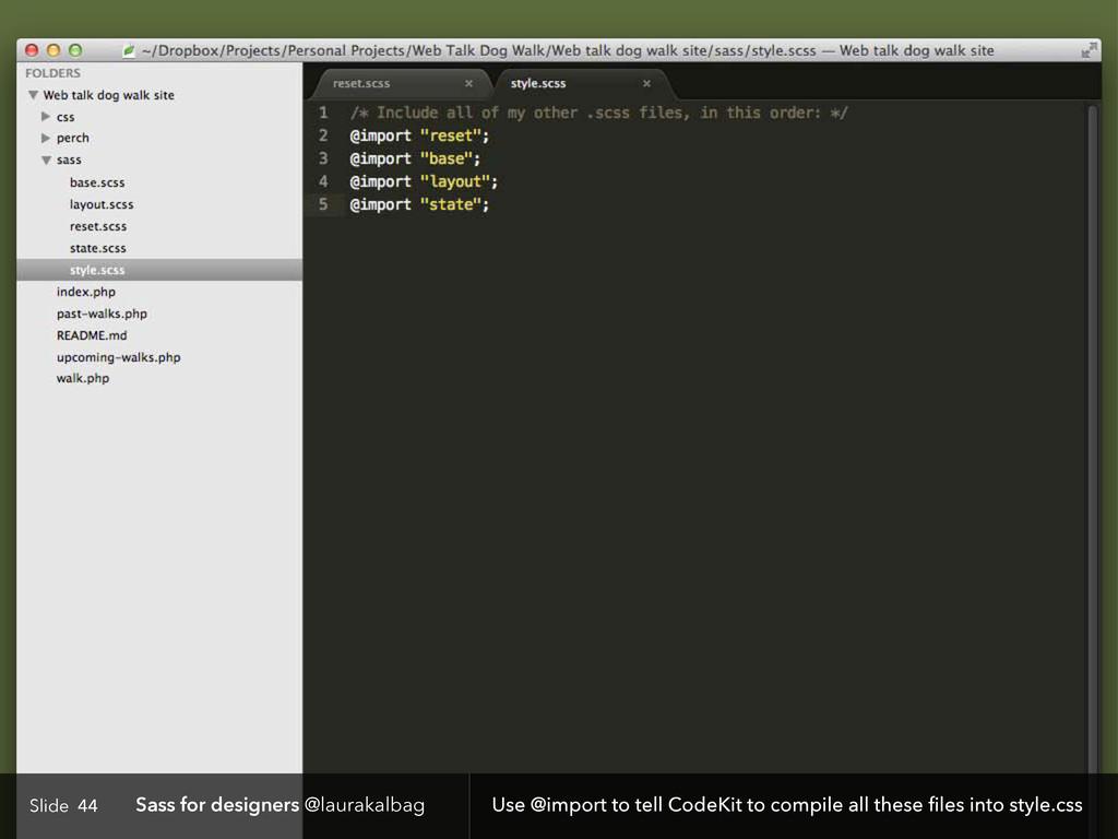 Slide Sass for designers @laurakalbag 44 Use @i...