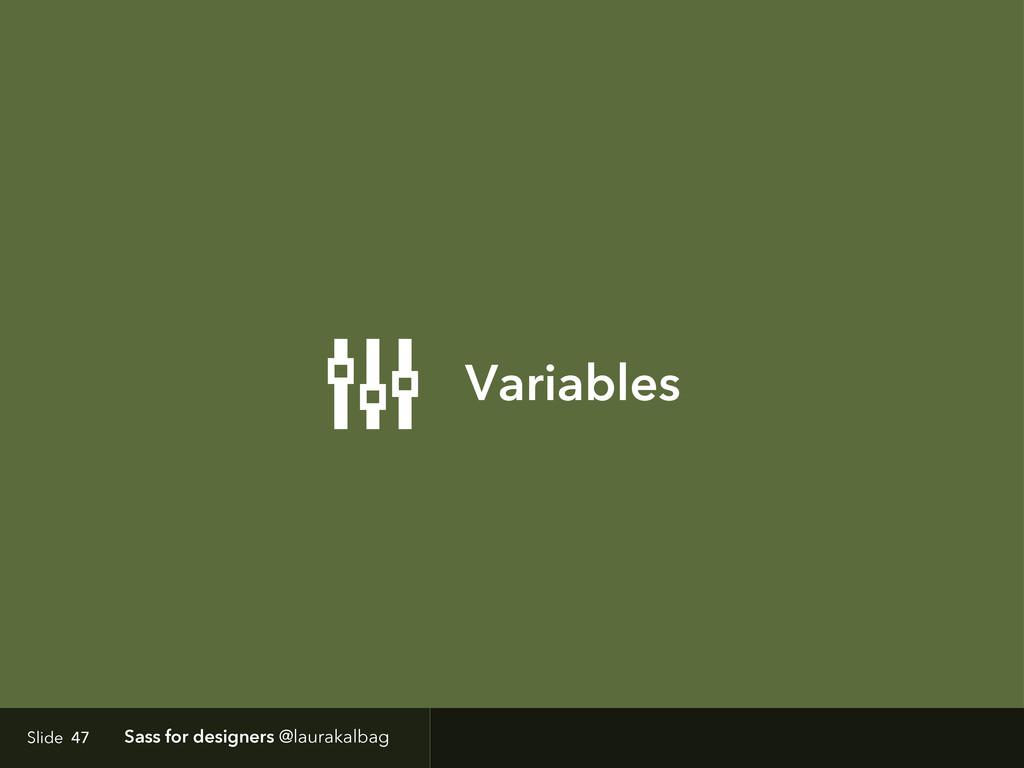 Slide Sass for designers @laurakalbag Variables...