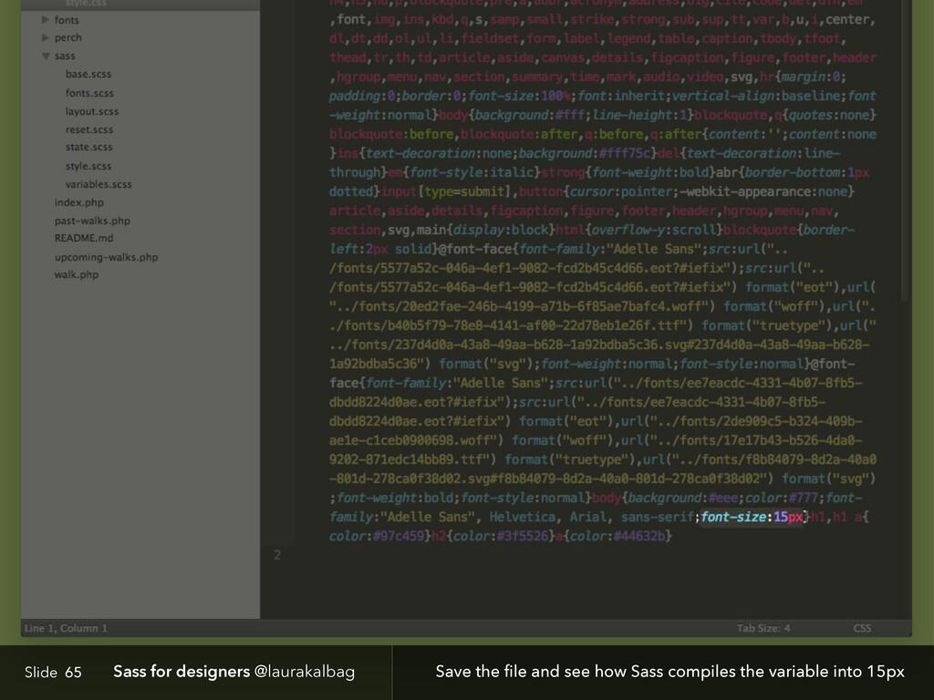 Slide Sass for designers @laurakalbag 65 Save t...