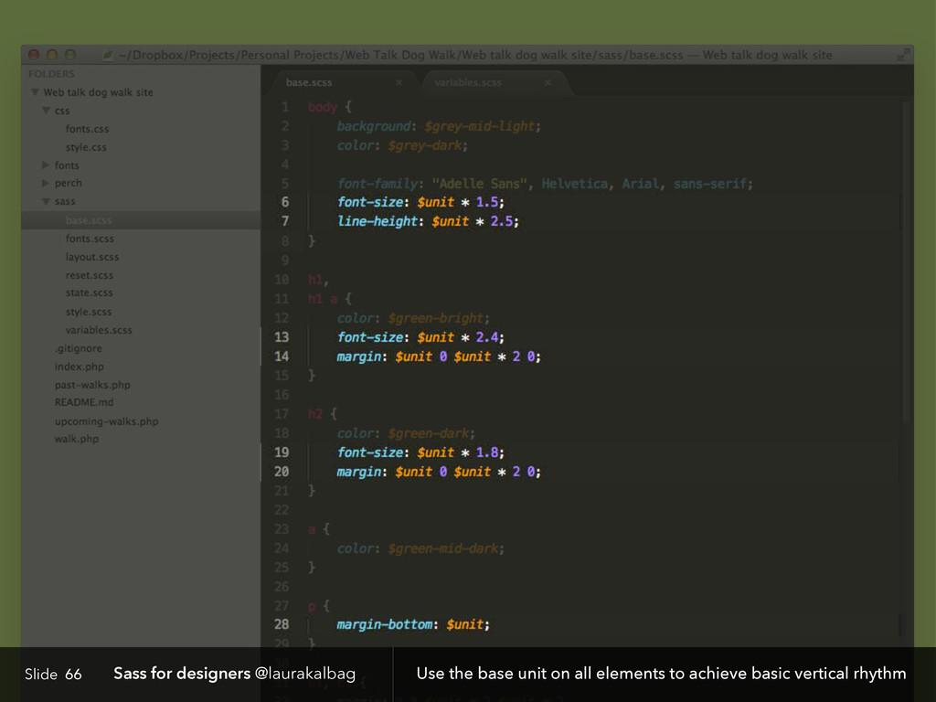 Slide Sass for designers @laurakalbag 66 Use th...