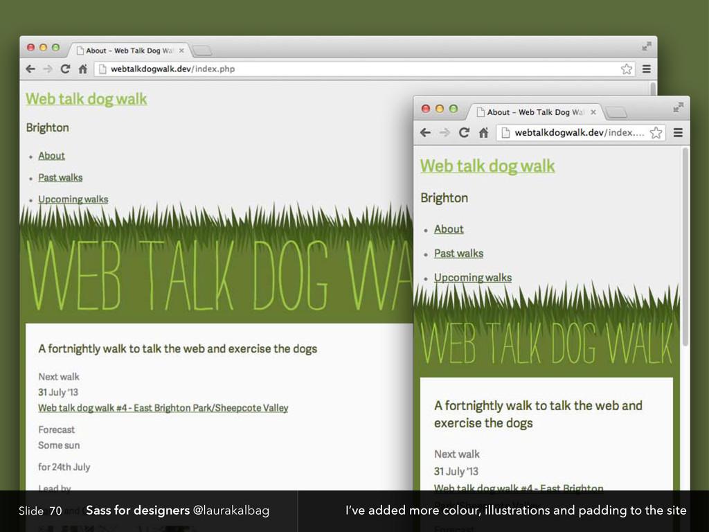 Slide Sass for designers @laurakalbag 70 I've a...