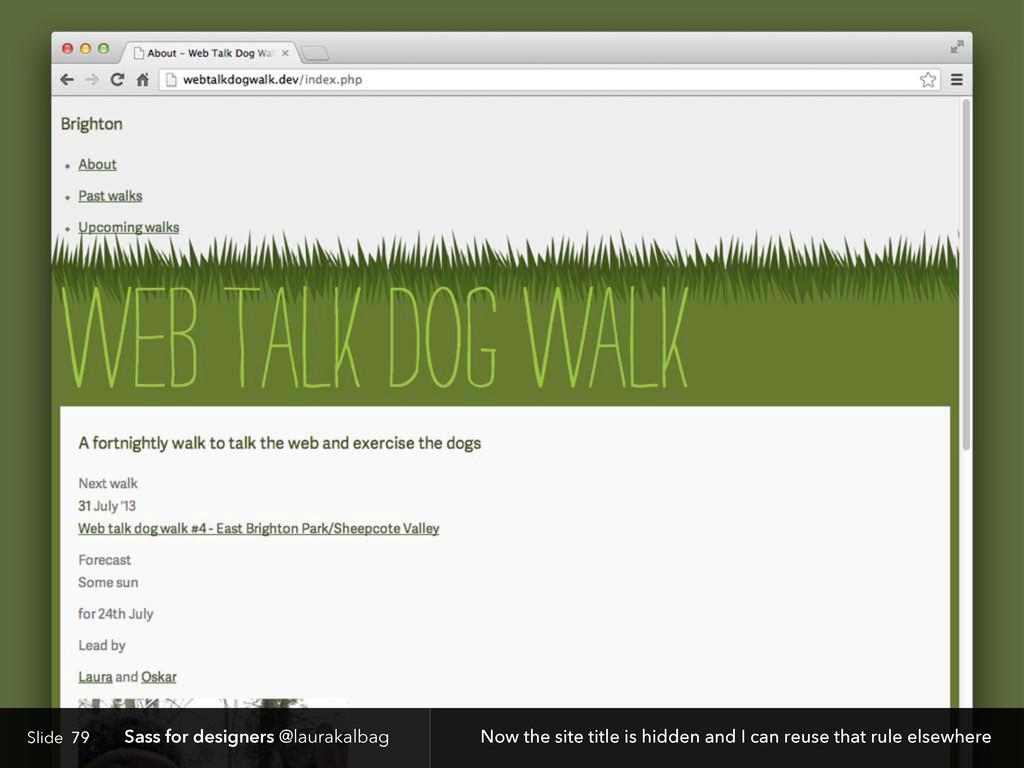 Slide Sass for designers @laurakalbag 79 Now th...