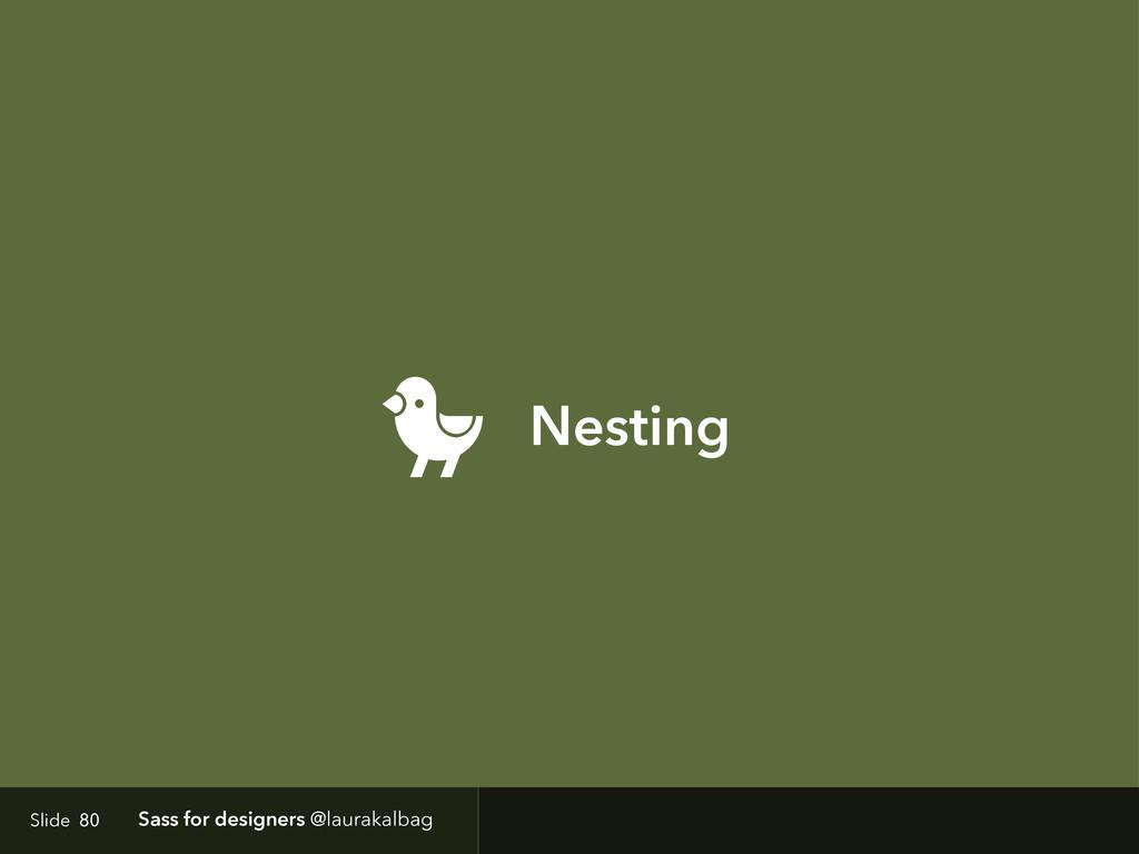 Slide Sass for designers @laurakalbag Nesting 80