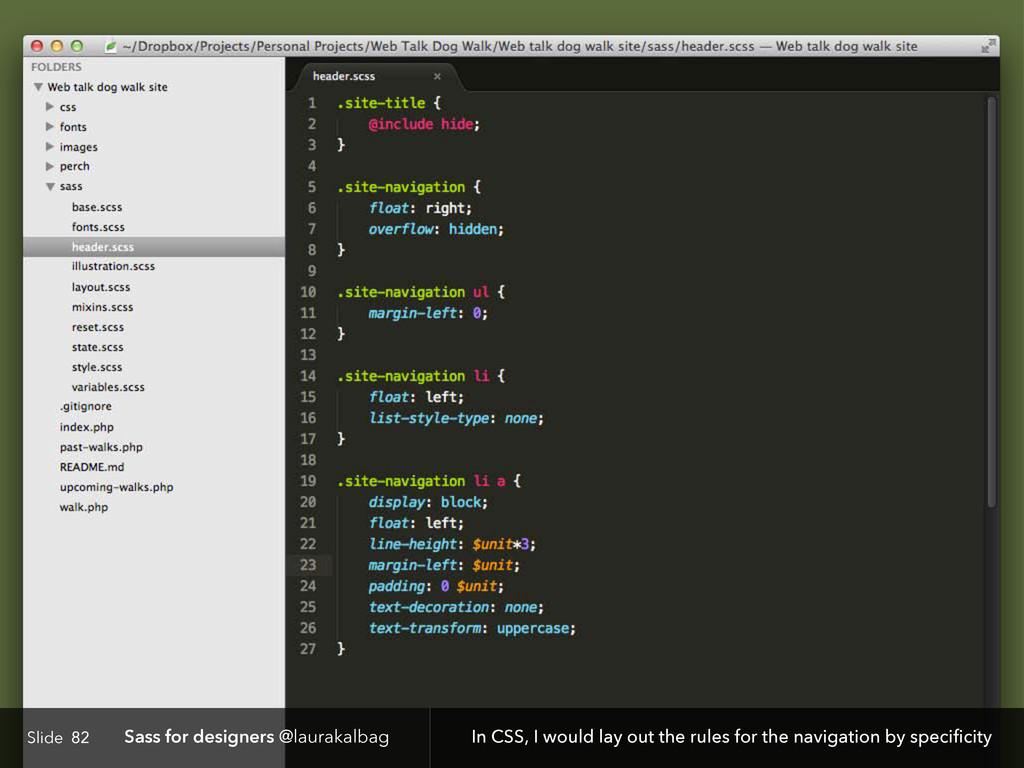 Slide Sass for designers @laurakalbag 82 In CSS...