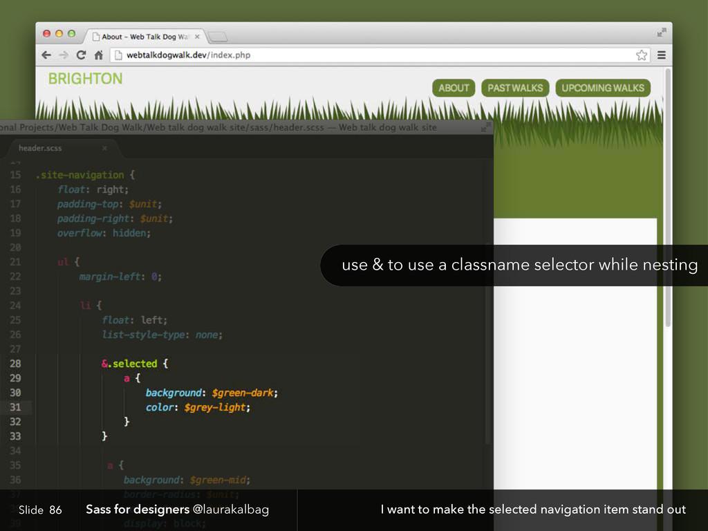 Slide Sass for designers @laurakalbag 86 I want...