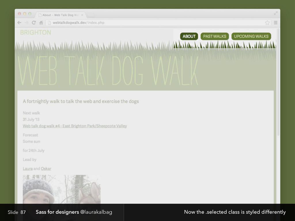 Slide Sass for designers @laurakalbag 87 Now th...
