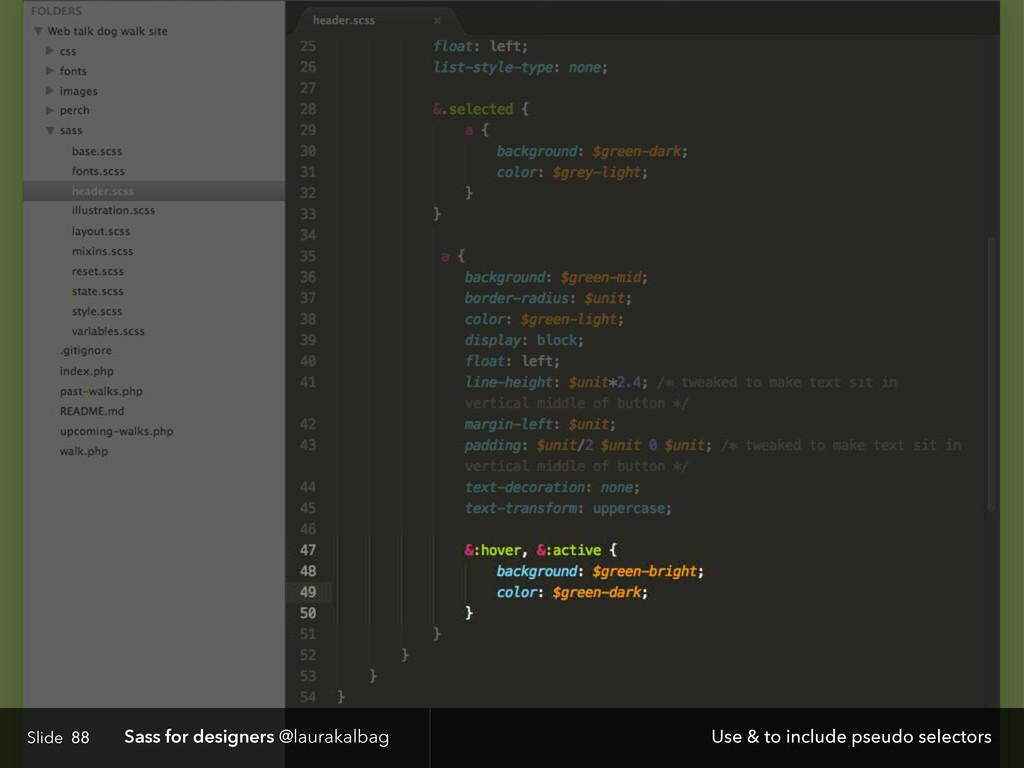 Slide Sass for designers @laurakalbag 88 Use & ...