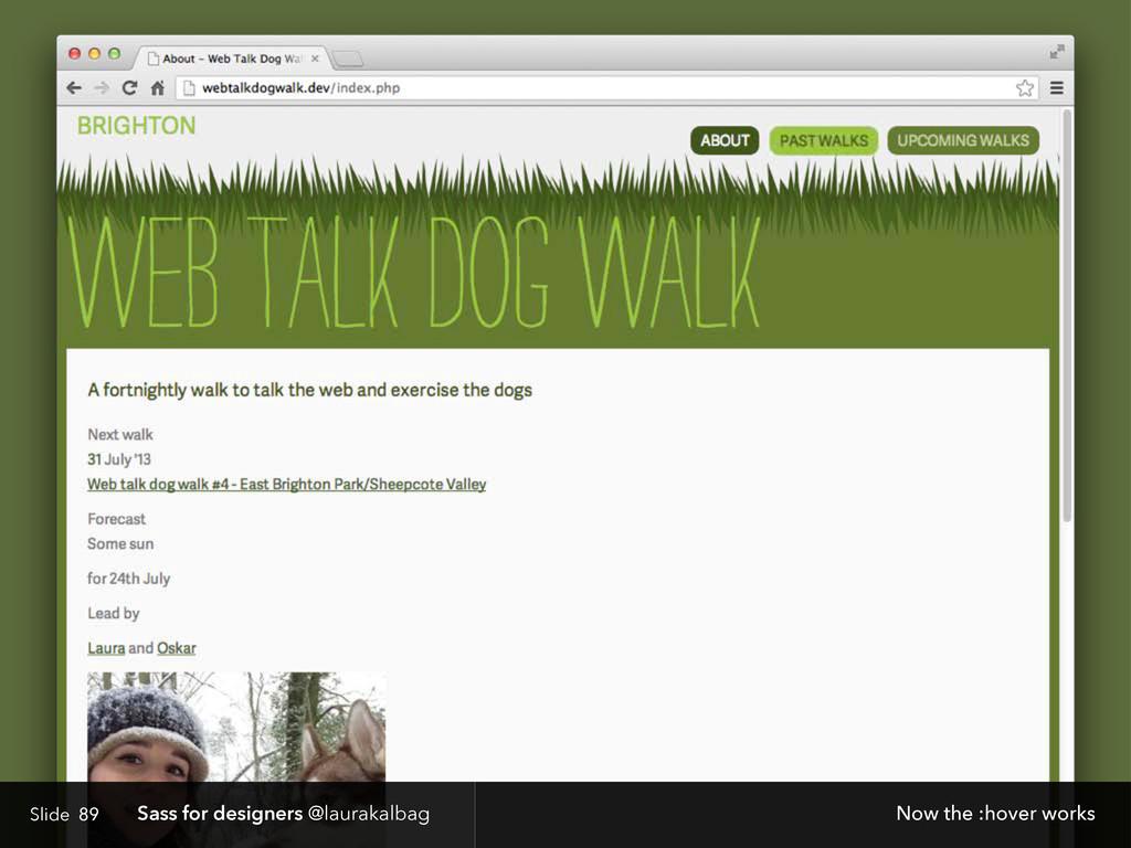Slide Sass for designers @laurakalbag 89 Now th...