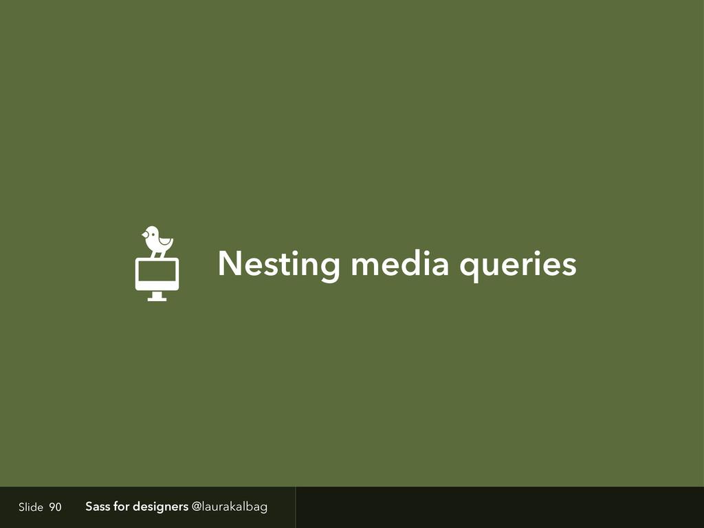 Slide Sass for designers @laurakalbag Nesting m...