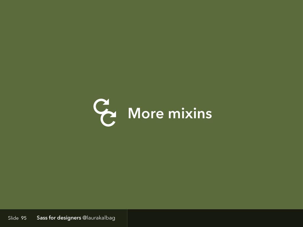 More mixins Slide Sass for designers @laurakalb...
