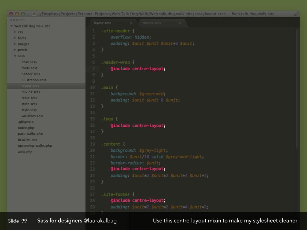 Slide Sass for designers @laurakalbag 99 Use th...