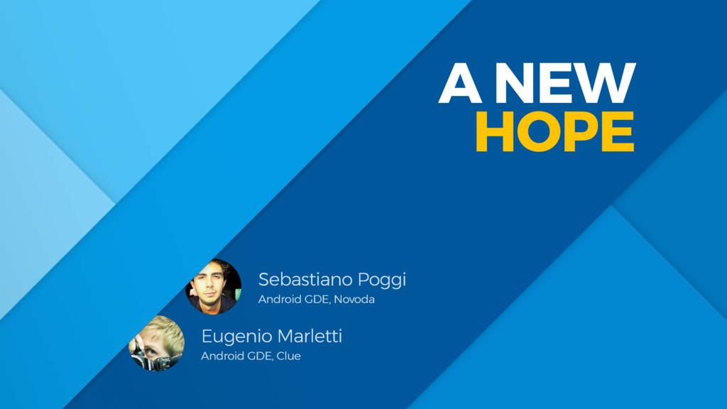 A NEW HOPE Sebastiano Poggi Android GDE, Novoda...