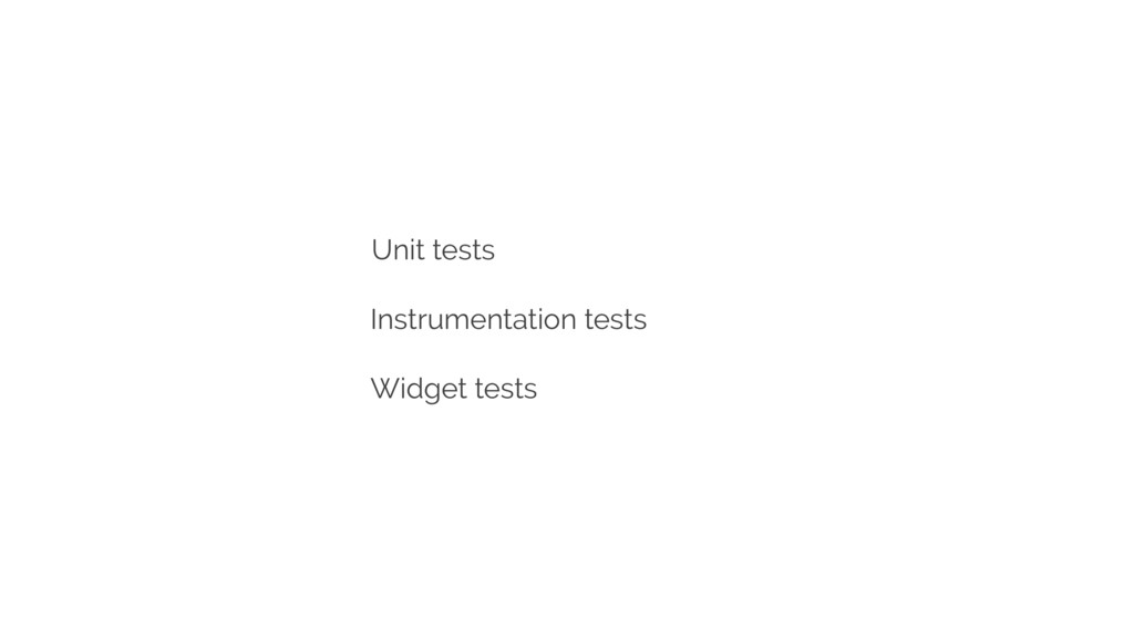 Unit tests Instrumentation tests Widget tests