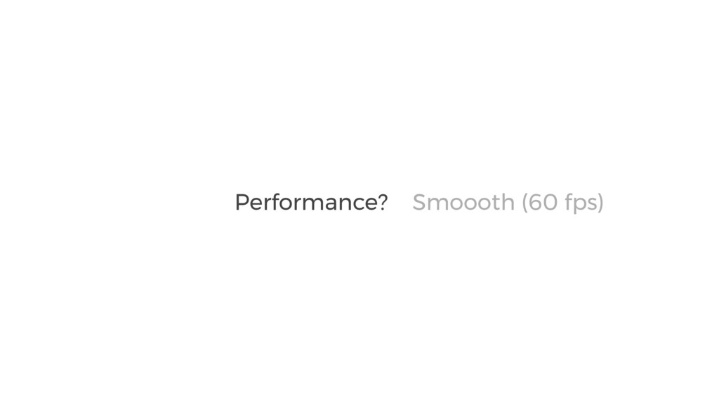 Smoooth (60 fps) Performance? Smoooth (60 fps)