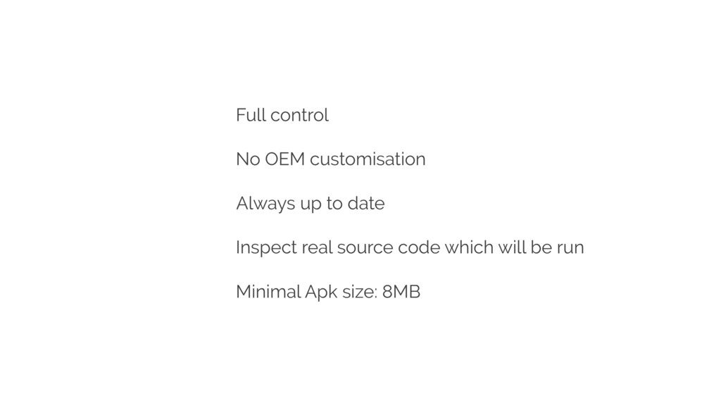 Full control No OEM customisation Always up to ...