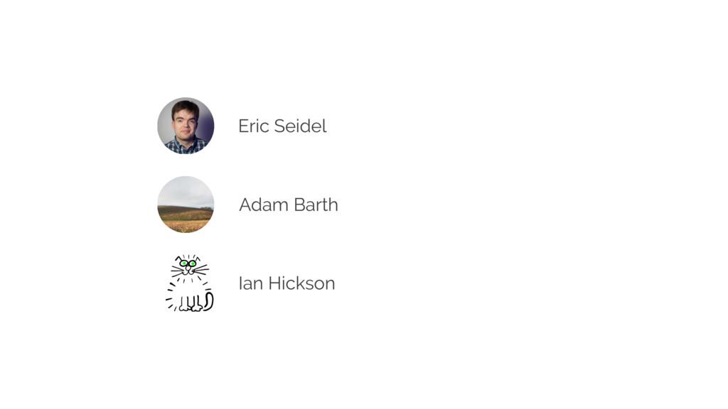 Eric Seidel Adam Barth Ian Hickson