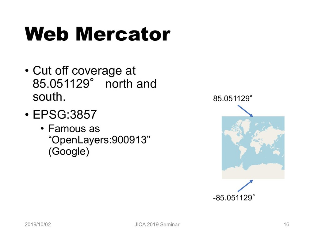Web Mercator • Cut off coverage at 85.051129° n...